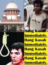 Hang Kasab Immediately as Supreme Court upholds Kasab's death sentence.