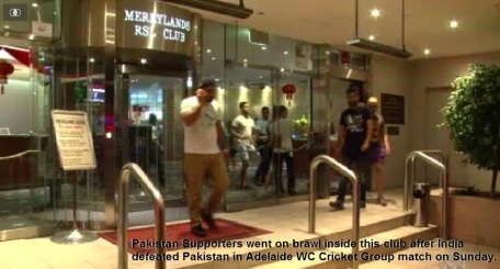 Pakistan Supporters went on brawl inside this club after India defeated Pakistan in Adelaide WC Cricket Group match on Sunday.